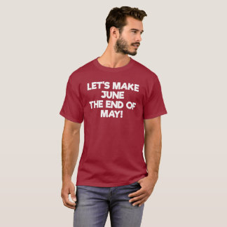 Let's Make June the End of May T-Shirt