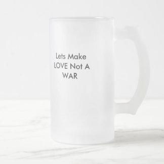 Lets Make LOVE Not A WAR 16 Oz Frosted Glass Beer Mug