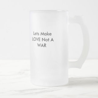 Lets Make LOVE Not A WAR Frosted Glass Mug