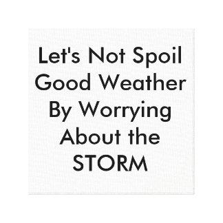 Let's Not Spoil Good Weather Canvas Print