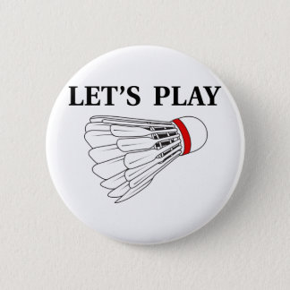 Let's Play Badminton 2 Inch Round Button