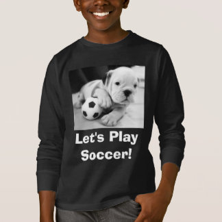 Let's Play Soccer!  English Bulldog Puppy T-Shirt