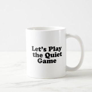 Let's Play the Quiet Game Coffee Mug