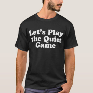 Let's Play the Quiet Game T-Shirt