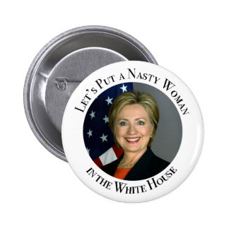Lets Put a Nasty Woman in the White House 2 Inch Round Button