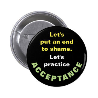 Let's put an end to shame ... ACCEPTANCE 2 Inch Round Button