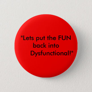 """Lets put the FUN back into      Dysfunctional!"" 2 Inch Round Button"
