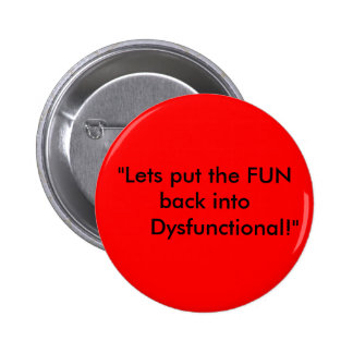 """""""Lets put the FUN back into      Dysfunctional!"""" 2 Inch Round Button"""