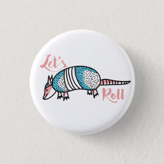 """Let's Roll"" Armadillo 1 Inch Round Button"