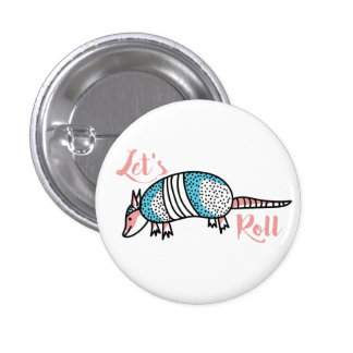 """""""Let's Roll"""" Armadillo 1 Inch Round Button"""