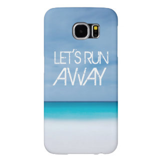 Let's Run Away quote travel saying beach ocean Samsung Galaxy S6 Cases