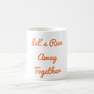 Let's Run Away Together Mug