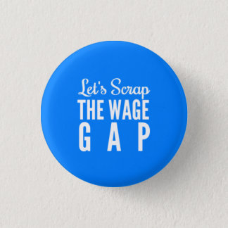 Let's Scrap The Wage Gap 1 Inch Round Button