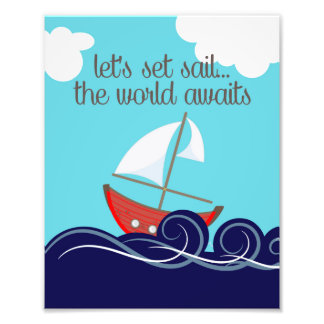 Let's Set Sail The World Awaits Sailboat Photo