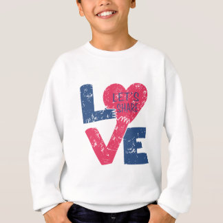 let's share love sweatshirt