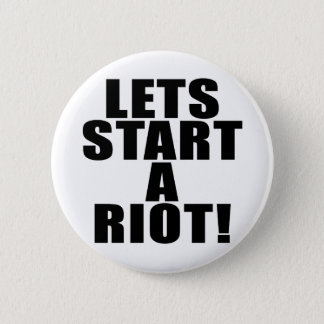 Lets Start A Riot! 2 Inch Round Button