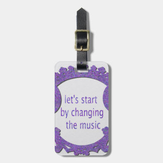 let's start by changing the music luggage tag