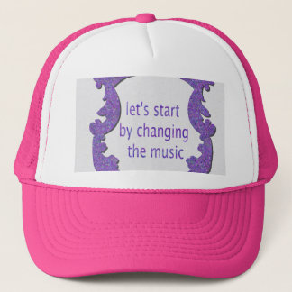 let's start by changing the music trucker hat