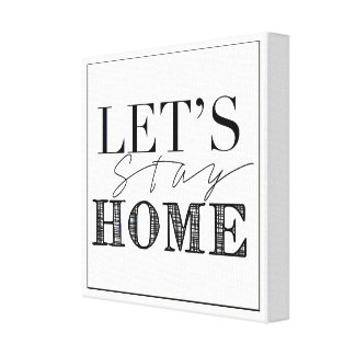 Let's Stay Home | Chic Statement Decor Canvas Prints