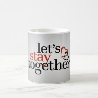 Let's stay together cup