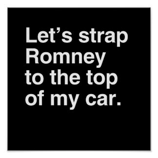 Let's strap Romney to the top of my car.png Poster