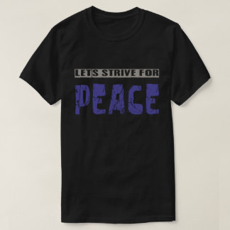 Lets Strive for PEACE T-Shirt