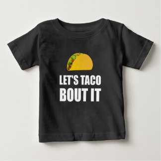 Lets Taco Bout It Baby T-Shirt