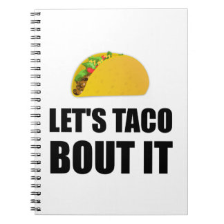 Lets Taco Bout It Spiral Notebook
