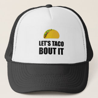 Lets Taco Bout It Trucker Hat