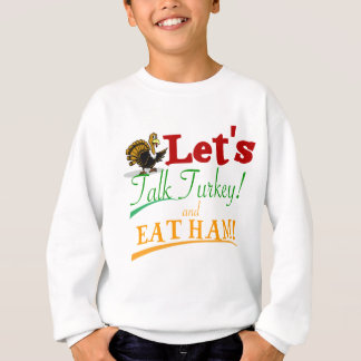 LET'S TALK TURKEY AND EAT HAM (THANKSGIVING) SWEATSHIRT