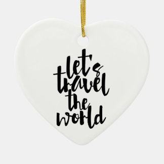 Let's travel the world Quote Ceramic Ornament