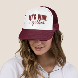 Let's Wine Together Wine Burgundy Hat