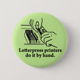 Letterpress printers do it by hand 2 inch round button