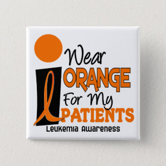 Leukemia I WEAR ORANGE FOR MY PATIENTS 9 2 Inch Square Button