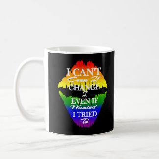 LGBTQIA I Can't Change Even If I Wanted To Coffee Mug