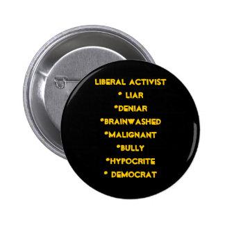 Liberal Activist* Liar*deniar*brainwashed*malig... Buttons