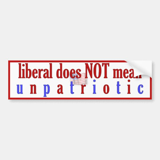 Liberal Does NOT Mean Unpatriotic Bumper Sticker