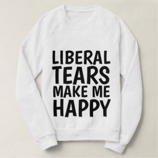 LIBERAL TEARS MAKE ME HAPPY T-shirts