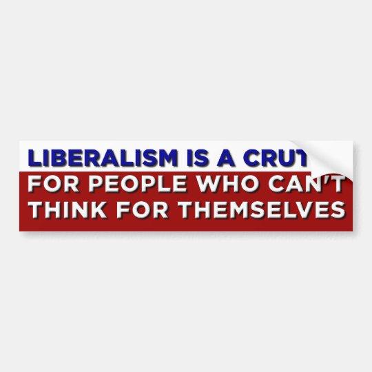 Liberalism is a Crutch Bumper Sticker