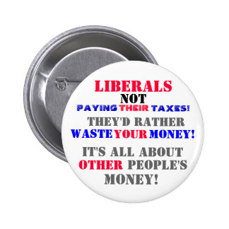 LIBERALS NOT PAYING --THEIR-- TAXES PINBACK BUTTONS