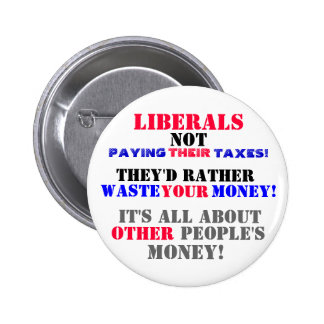 LIBERALS NOT PAYING --THEIR-- TAXES PIN