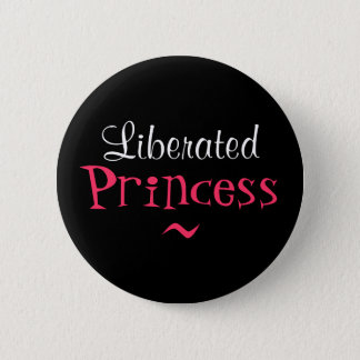 LIBERATED PRINCESS BUTTON