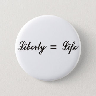 Liberty = Life 2 Inch Round Button
