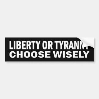 Liberty or Tyranny - Choose Wisely Stickers Bumper Sticker