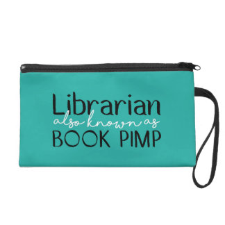 Librarian Also Known As Book Pimp Wristlet Clutch