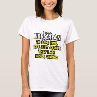 Librarian...Assume I Am Never Wrong T-Shirt