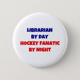 Librarian by Day Hockey Fanatic by Night 2 Inch Round Button