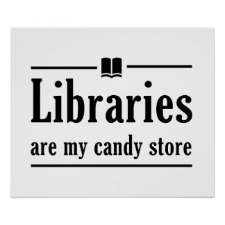 Libraries Are My Candy Store Poster