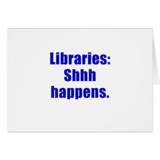 Libraries Shhh Happens Card