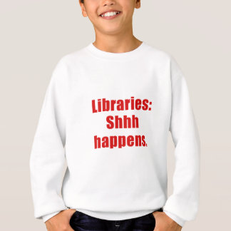 Libraries Shhh Happens Sweatshirt